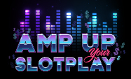 amp up your slotplay